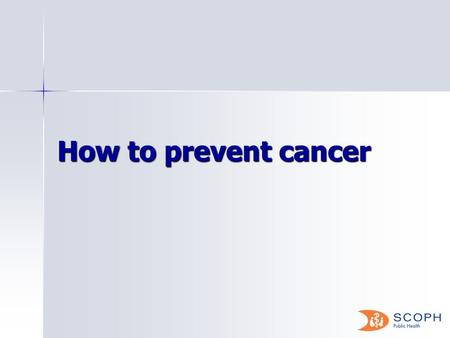 How to prevent cancer. Cancer kills more people than AIDS, malaria and TB combined and without significant improvements.