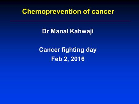 Chemoprevention of cancer Dr Manal Kahwaji Cancer fighting day Feb 2, 2016.