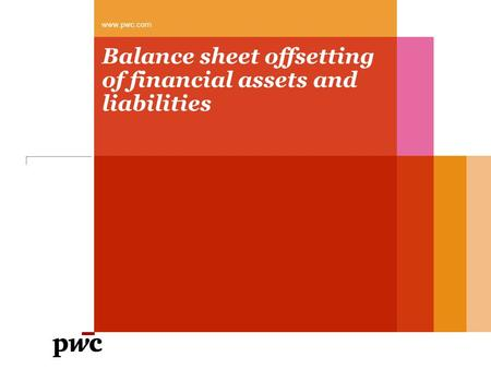 Balance sheet offsetting of financial assets and liabilities www.pwc.com.