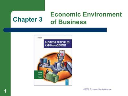 Chapter 3 Economic Environment of Business 1 Chapter 3 Economic Environment of Business ©2008 Thomson/South-Western.