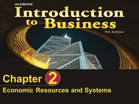 Economic Resources and Systems Chapter 2. Introduction to Business, Economic Resources and SystemsSlide 2 of 77 Learning Objectives After completing this.
