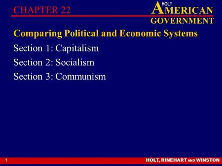HOLT, RINEHART AND WINSTON A MERICAN GOVERNMENT HOLT 1 Comparing Political and Economic Systems Section 1: Capitalism Section 2: Socialism Section 3: Communism.