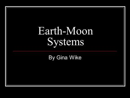 Earth-Moon Systems By Gina Wike. Earth's Shape A sphere is a round 3 dimensional object whose surface at all points is the same distance from the center.