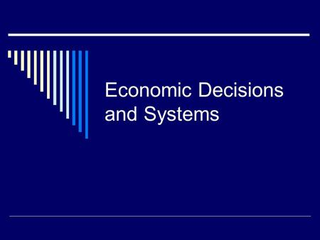 Economic Decisions and Systems. Goals for this chapter  Distinguish between NEEDS vs. WANTS  Explain difference between GOODS and SERVICES  Describe.