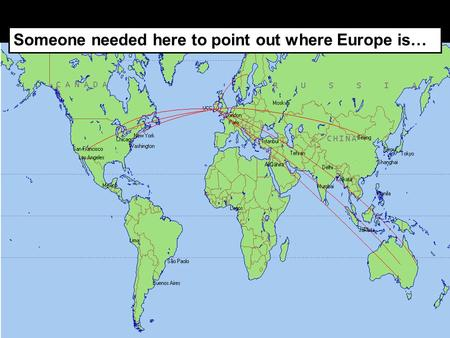 Someone needed here to point out where Europe is….