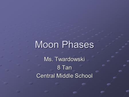 Moon Phases Ms. Twardowski 8 Tan Central Middle School.