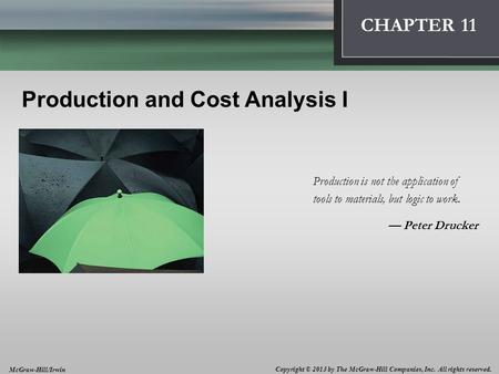 Introduction: Thinking Like an Economist 1 CHAPTER 11 Production and Cost Analysis I Production is not the application of tools to materials, but logic.