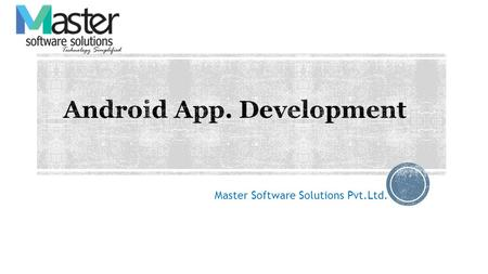 Master Software Solutions Pvt.Ltd.. These days the demand of smart phone is being increased and we have different types of client e.g. Touch Phone, tables,