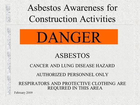 Asbestos Awareness for Construction Activities ASBESTOS CANCER AND LUNG DISEASE HAZARD AUTHORIZED PERSONNEL ONLY RESPIRATORS AND PROTECTIVE CLOTHING ARE.