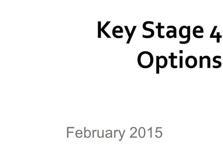 Key Stage 4 Options February 2015.  What is compulsory (the core) and what is optional.  Which subjects and qualifications are offered at Key Stage.