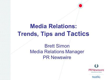 Media Relations: Trends, Tips and Tactics Brett Simon Media Relations Manager PR Newswire.
