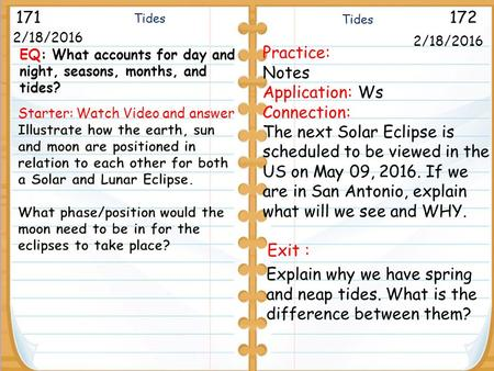2/18/2016 171172 2/18/2016 Practice: Notes Application: Ws Connection: The next Solar Eclipse is scheduled to be viewed in the US on May 09, 2016. If we.