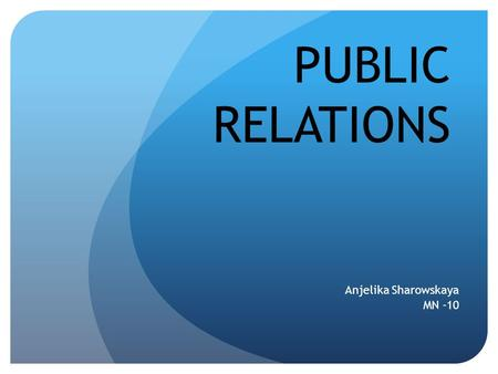 PUBLIC RELATIONS Anjelika Sharowskaya MN -10. 1. What is PR 2. Tools of PR 3. Target market 4. The types of public relations 5. Dark PR 6. Conclusions.