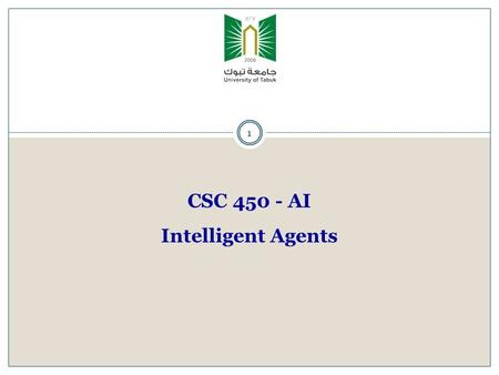 1 CSC 450 - AI Intelligent Agents. Outline Agents and environments Rationality PEAS (Performance measure, Environment, Actuators, Sensors) Environment.