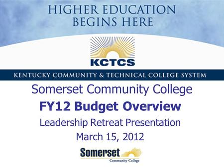 Somerset Community College FY12 Budget Overview Leadership Retreat Presentation March 15, 2012.