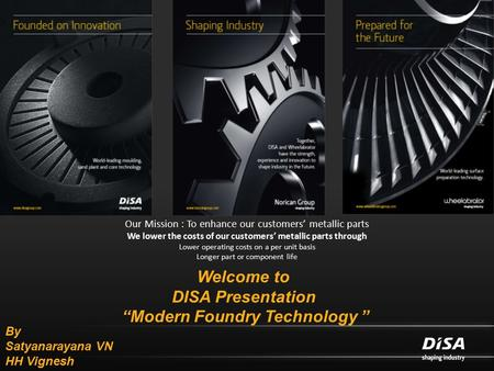 "Welcome to DISA Presentation ""Modern Foundry Technology "" Our Mission : To enhance our customers' metallic parts We lower the costs of our customers' metallic."