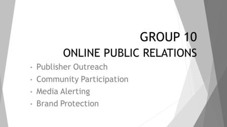 GROUP 10 ONLINE PUBLIC RELATIONS Publisher Outreach Community Participation Media Alerting Brand Protection.