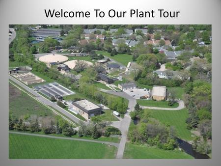 Welcome To Our Plant Tour. Wheaton Sanitary District uses biological treatment to accelerate the natural bio-degradation of sewage in a small area (the.