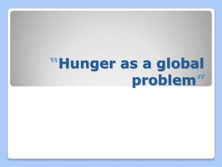 """ Hunger as a global problem"" ""Hunger as a global problem"""