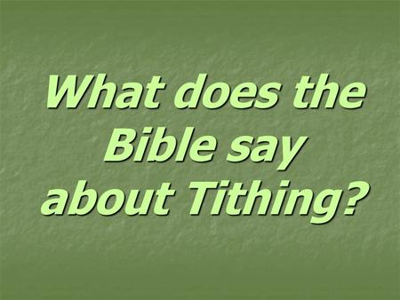What does the Bible say about Tithing?. Are Christians today obligated to tithe?