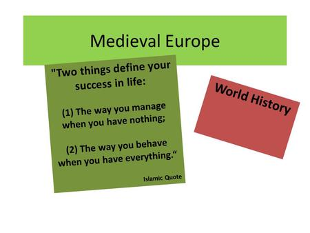Medieval Europe World History Two things define your success in life: (1) The way you manage when you have nothing; (2) The way you behave when you have.