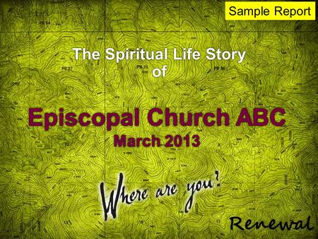 The Spiritual Life Story of of Episcopal Church ABC March 2013 Sample Report.
