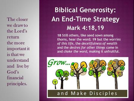 Biblical Generosity: An End-Time Strategy Mark 4:18,19 18 Still others, like seed sown among thorns, hear the word; 19 but the worries of this life, the.