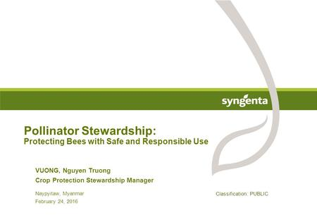 Pollinator Stewardship: Protecting Bees with Safe and Responsible Use Classification: PUBLIC Naypyitaw, Myanmar February 24, 2016 VUONG, Nguyen Truong.
