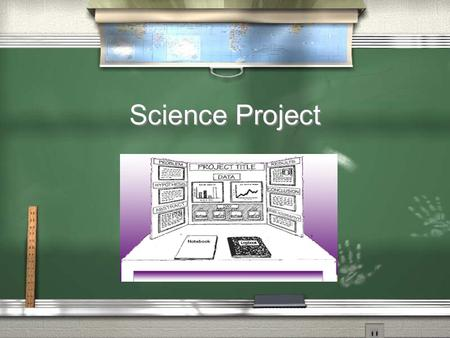 Science Project What is a science project?  It is a chance to test or experiment with materials to answer a question.
