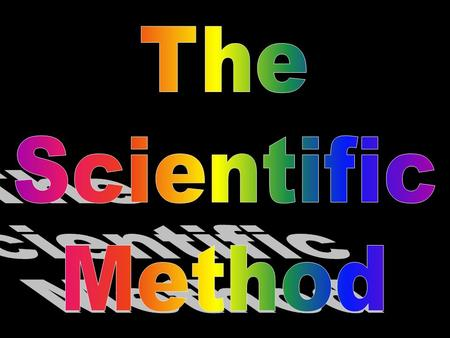 What is the Scientific Method? An___________ approach to perform an ____________ Organized experiment.