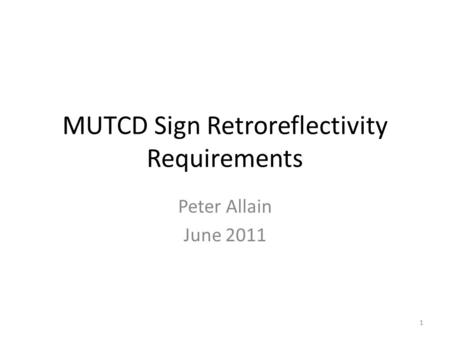 MUTCD Sign Retroreflectivity Requirements Peter Allain June 2011 1.