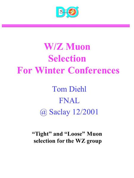 "W/Z Muon Selection For Winter Conferences Tom Diehl Saclay 12/2001 ""Tight"" and ""Loose"" Muon selection for the WZ group."