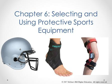 © 2007 McGraw-Hill Higher Education. All rights reserved. Chapter 6: Selecting and Using Protective Sports Equipment.