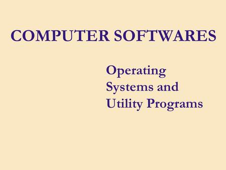 Operating Systems and Utility Programs COMPUTER SOFTWARES.