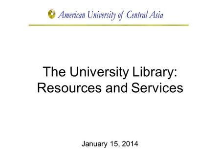 The University Library: Resources and Services January 15, 2014.