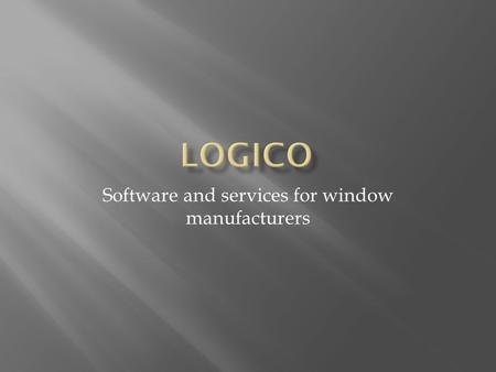Software and services for window manufacturers.  The user can calculate all he needs  measures and pieces  information for the laboratory  costs,