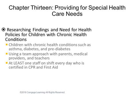 ©2016 Cengage Learning. All Rights Reserved. Chapter Thirteen: Providing for Special Health Care Needs  Researching Findings and Need for Health Policies.