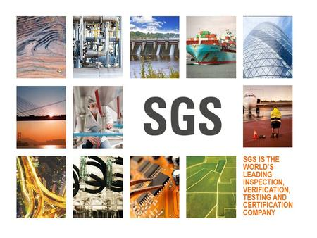 1 SGS IS THE WORLD'S LEADING INSPECTION, VERIFICATION, TESTING AND CERTIFICATION COMPANY.