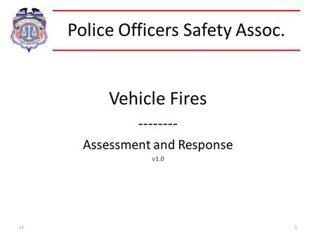 Police Officers Safety Assoc. Vehicle Fires -------- Assessment and Response v1.0 v11.