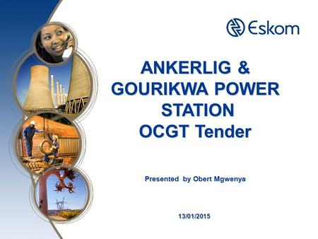13/01/2015 ANKERLIG & GOURIKWA POWER STATION STATION OCGT Tender Presented by Obert Mgwenya.