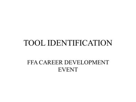 TOOL IDENTIFICATION FFA CAREER DEVELOPMENT EVENT.