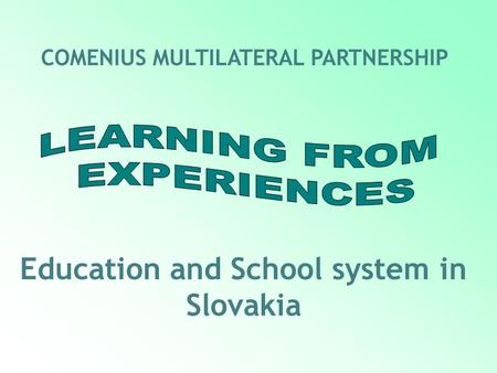Education and School system in Slovakia COMENIUS MULTILATERAL PARTNERSHIP.