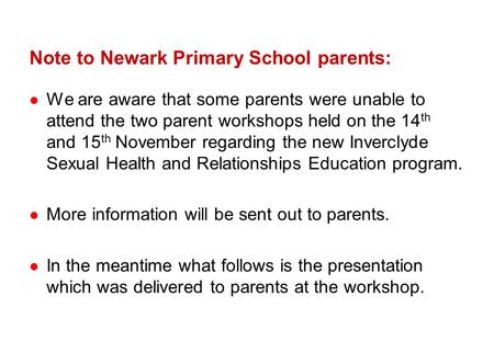 Note to Newark Primary School parents: We are aware that some parents were unable to attend the two parent workshops held on the 14 th and 15 th November.