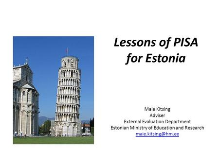Lessons of PISA for Estonia Maie Kitsing Adviser External Evaluation Department Estonian Ministry of Education and Research