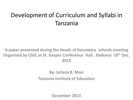 Development of Curriculum and Syllabi in Tanzania A paper presented during the Heads of Secondary schools meeting Organized by CSSC at St. Gasper Conference.
