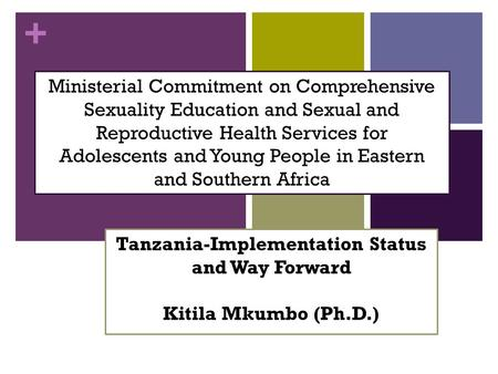 + Tanzania-Implementation Status and Way Forward Kitila Mkumbo (Ph.D.) Ministerial Commitment on Comprehensive Sexuality Education and Sexual and Reproductive.