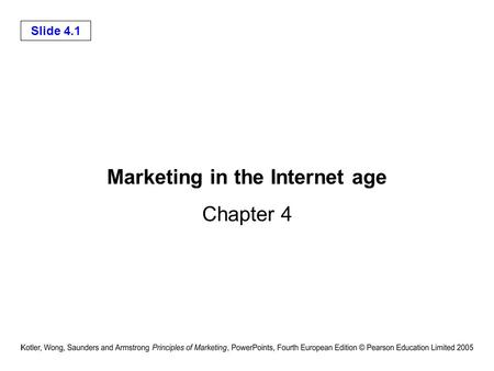 Slide 4.1 Marketing in the Internet age Chapter 4.