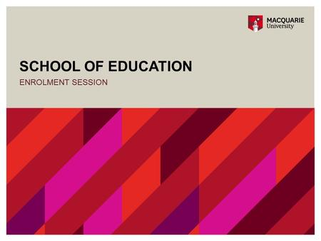 SCHOOL OF EDUCATION ENROLMENT SESSION. BABEd(Primary), BA-Psych BEd(Primary) MICHAEL CAVANAGH.