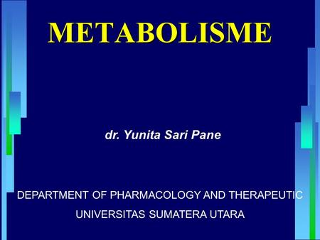 METABOLISME DEPARTMENT OF PHARMACOLOGY AND THERAPEUTIC UNIVERSITAS SUMATERA UTARA dr. Yunita Sari Pane.