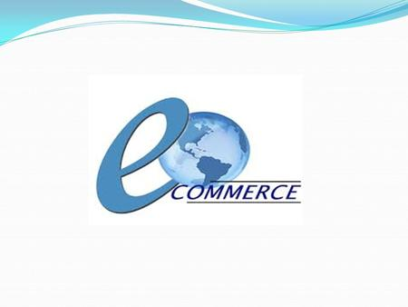 E-Commerce E-commerce is electronic commerce device or commercial transaction. It is a term of any type of business.We can use this kind of online business.